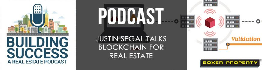 Justin Segal, President at Boxer Property, Talks Blockchain Impacts on Real Estate [Infographic]