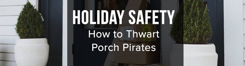 3 Ways to Thwart Holiday Porch Pirates